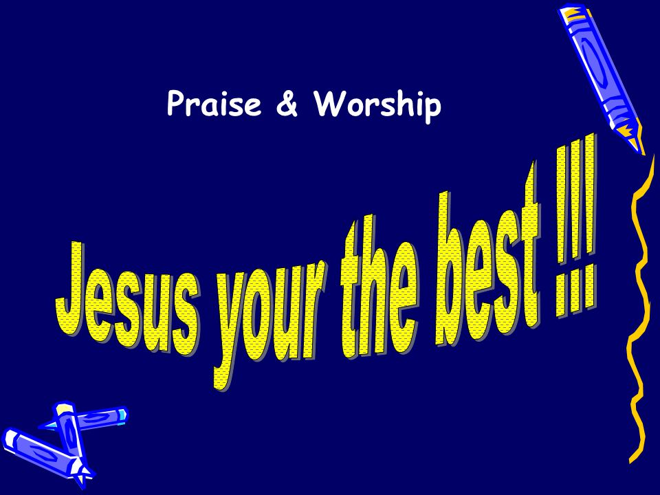 Praise & Worship Jesus your the best !!!