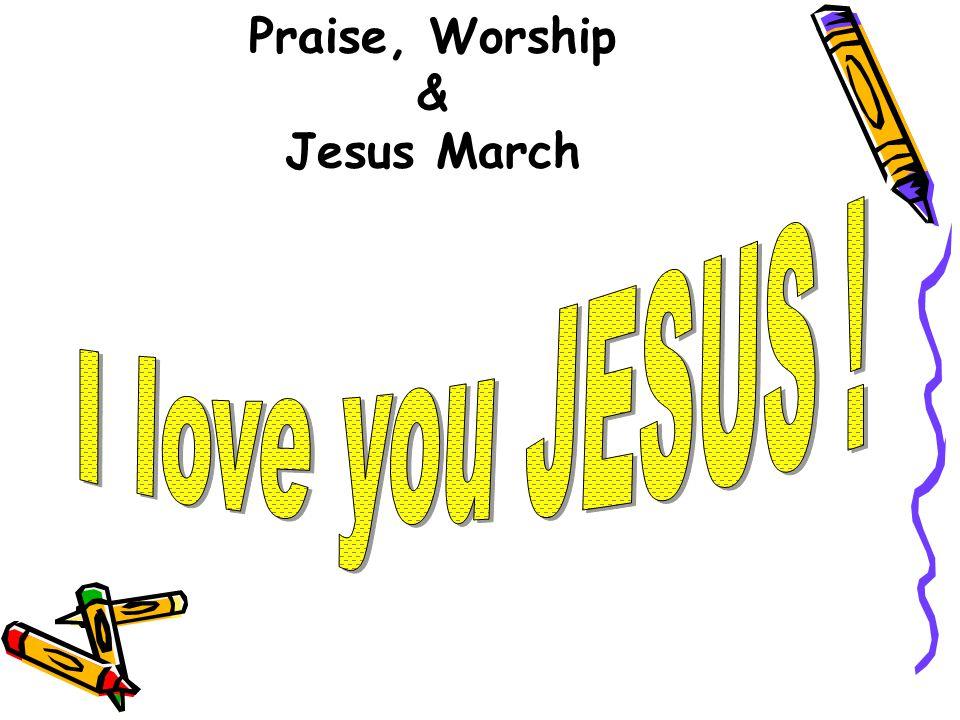 Praise, Worship & Jesus March