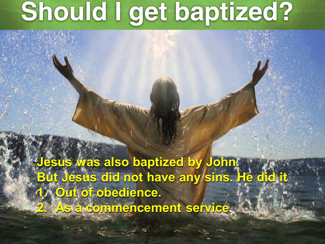 Jesus was also baptized by John.