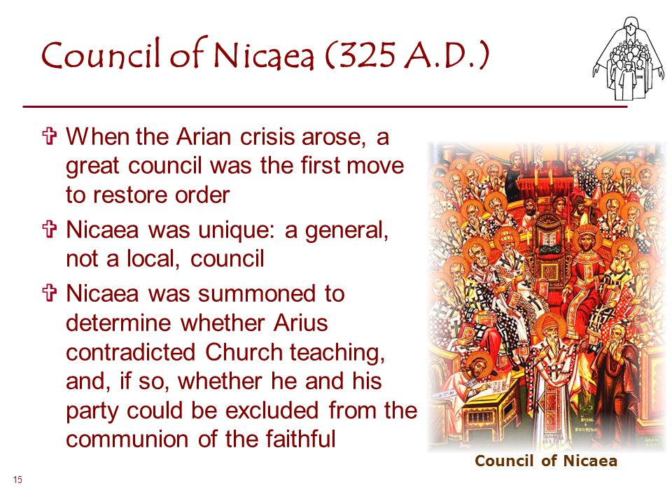 Council of Nicaea (325 A.D.) When the Arian crisis arose, a great council was the first move to restore order.