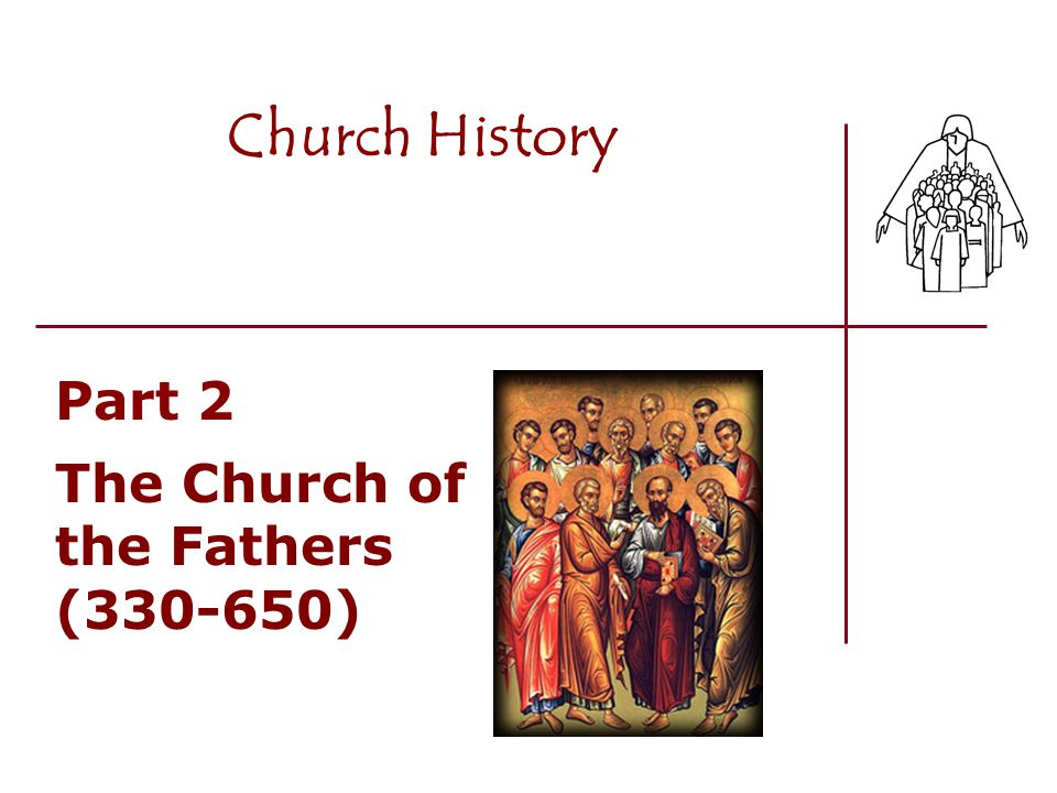 Church History Part 2 The Church of the Fathers (330-650)