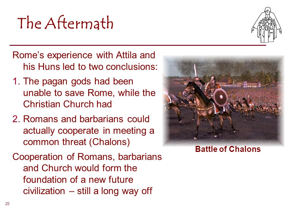 The Aftermath Rome's experience with Attila and his Huns led to two conclusions: