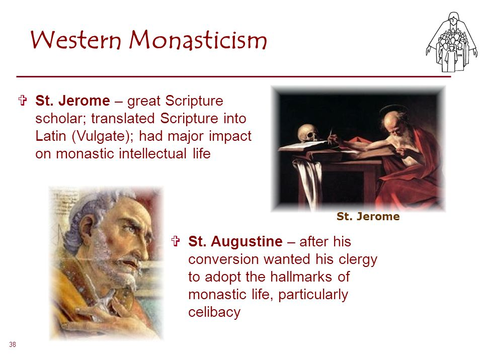 Western Monasticism St. Jerome – great Scripture scholar; translated Scripture into Latin (Vulgate); had major impact on monastic intellectual life.