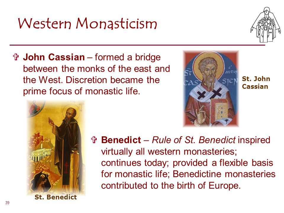 Western Monasticism John Cassian – formed a bridge between the monks of the east and the West. Discretion became the prime focus of monastic life.