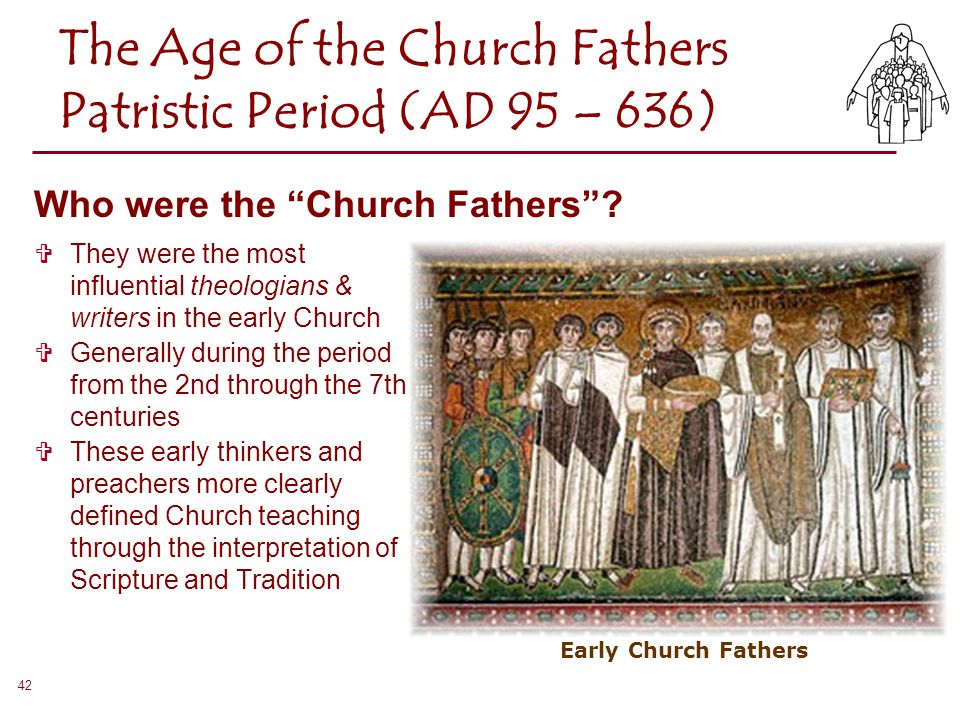 The Age of the Church Fathers Patristic Period (AD 95 – 636)
