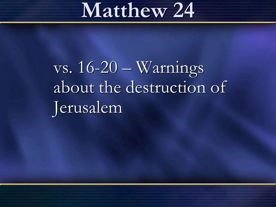 Matthew 24 vs. 16-20 – Warnings about the destruction of Jerusalem