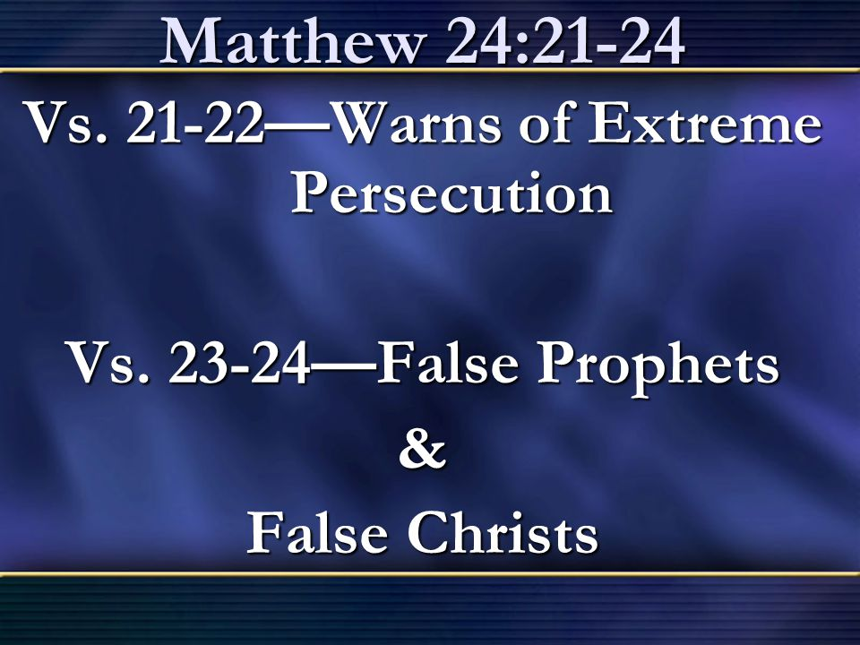 Vs. 21-22—Warns of Extreme Persecution