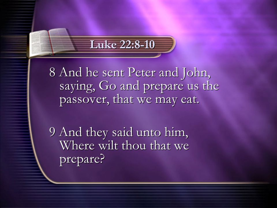9 And they said unto him, Where wilt thou that we prepare