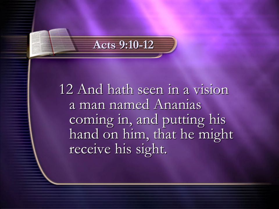 Acts 9:10-12 12 And hath seen in a vision a man named Ananias coming in, and putting his hand on him, that he might receive his sight.