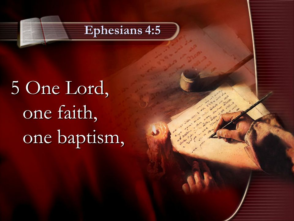 5 One Lord, one faith, one baptism,