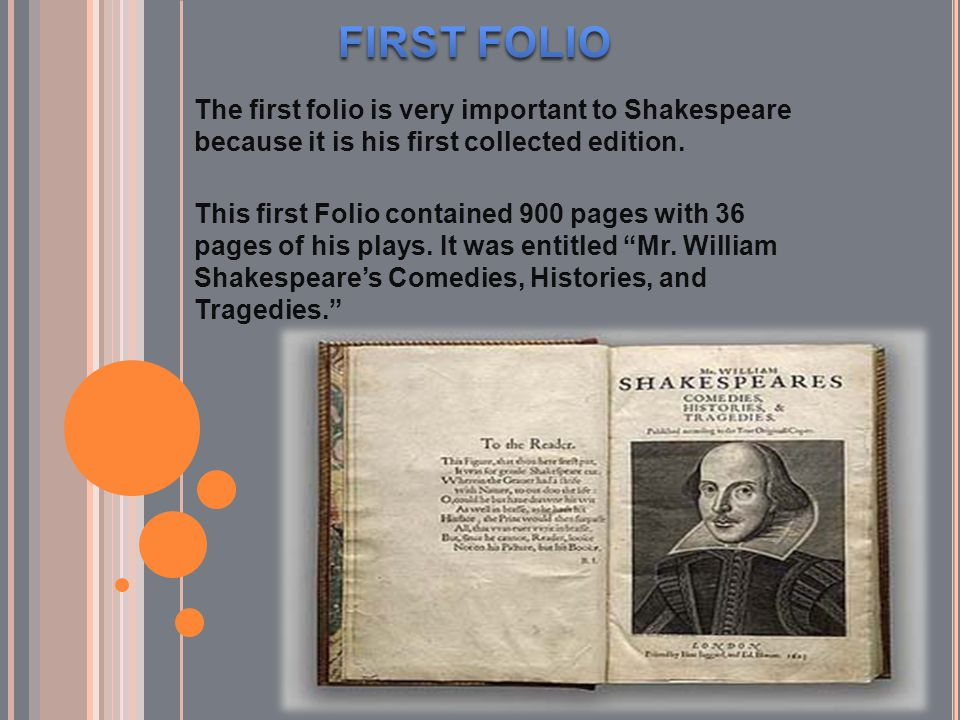 FIRST FOLIO The first folio is very important to Shakespeare because it is his first collected edition.