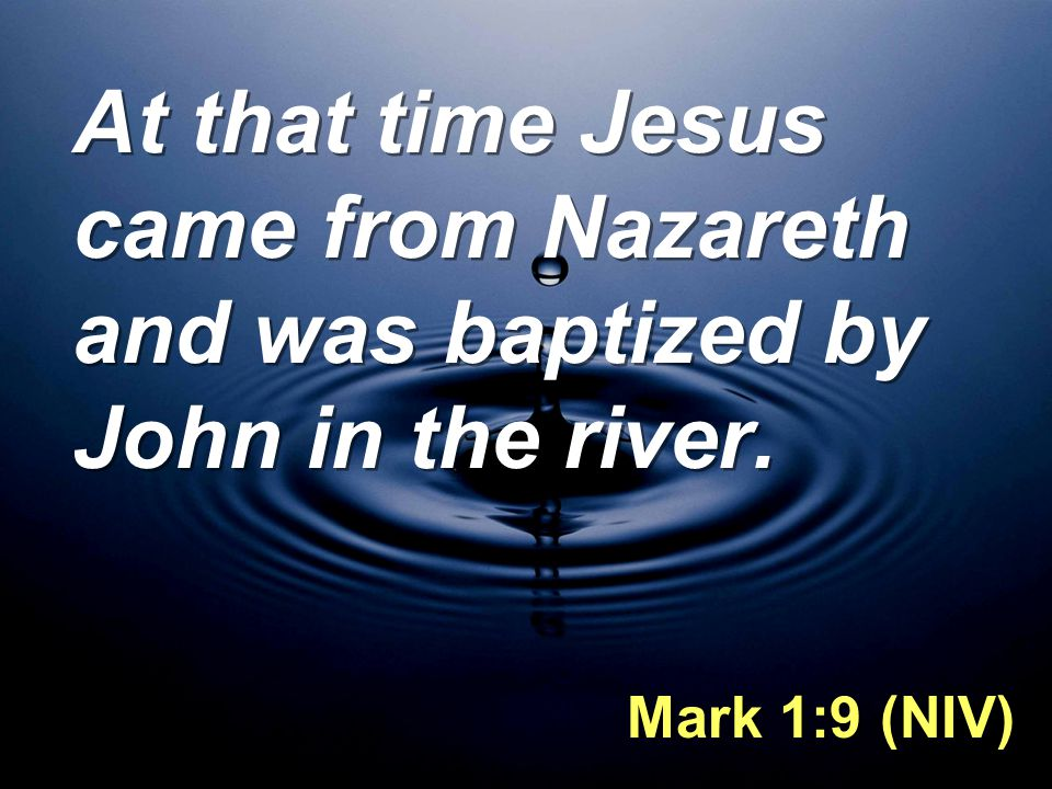 At that time Jesus came from Nazareth and was baptized by John in the river.