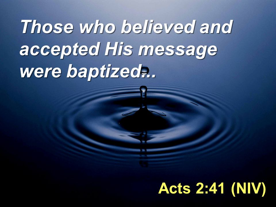 Those who believed and accepted His message were baptized...