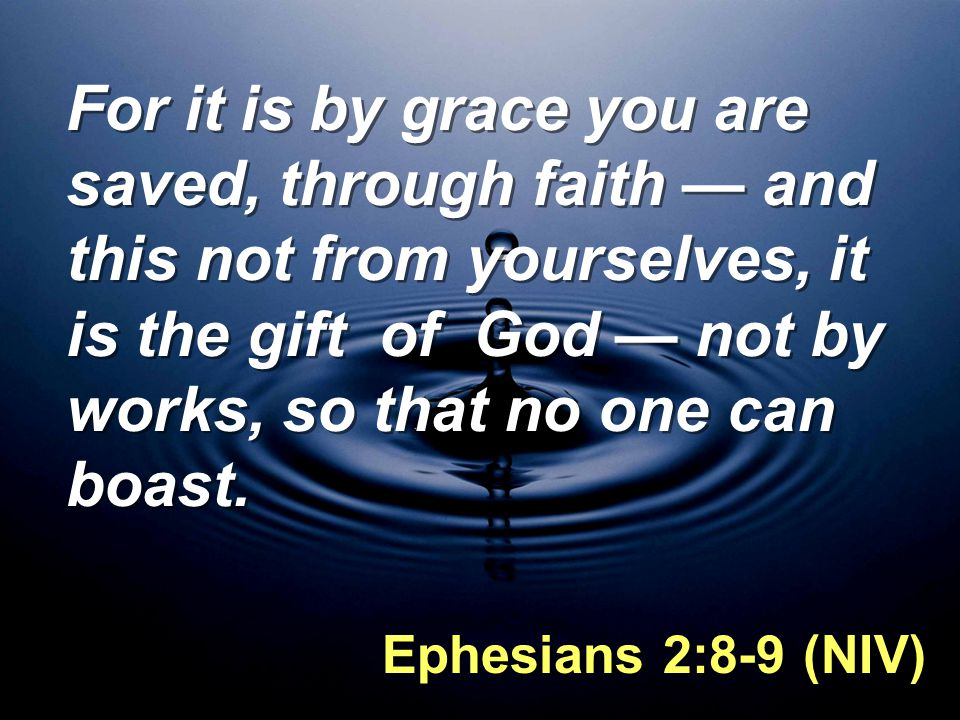 For it is by grace you are saved, through faith — and this not from yourselves, it is the gift of God — not by works, so that no one can boast.