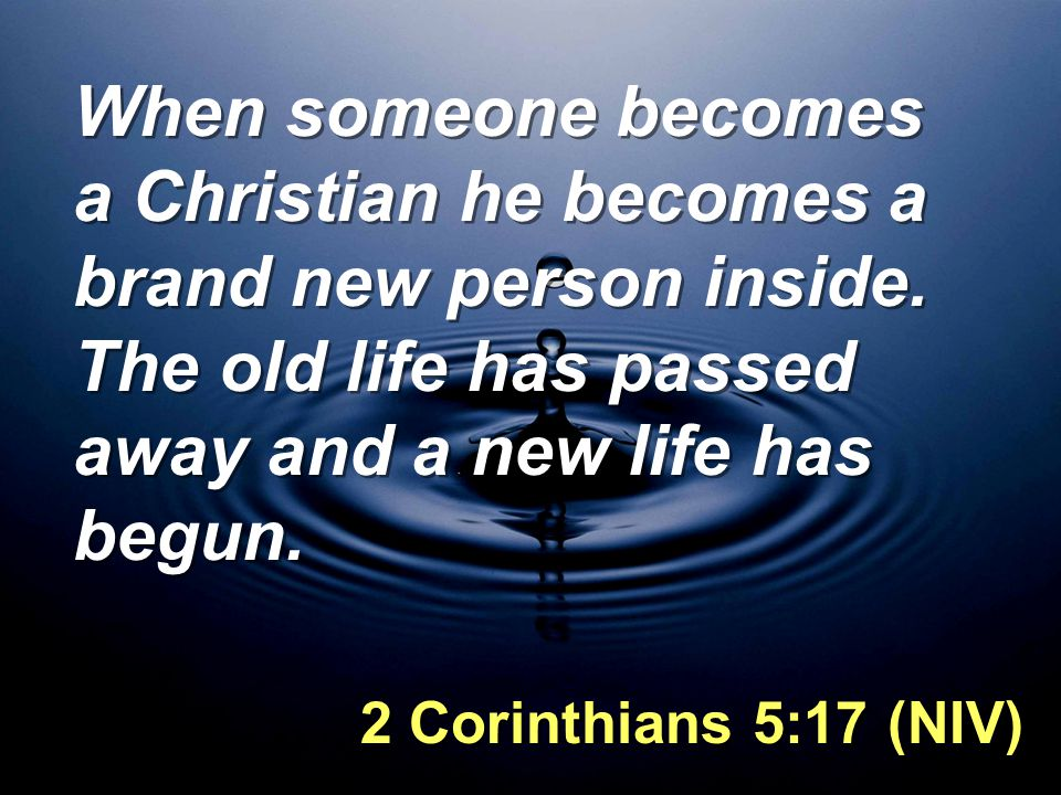 When someone becomes a Christian he becomes a brand new person inside