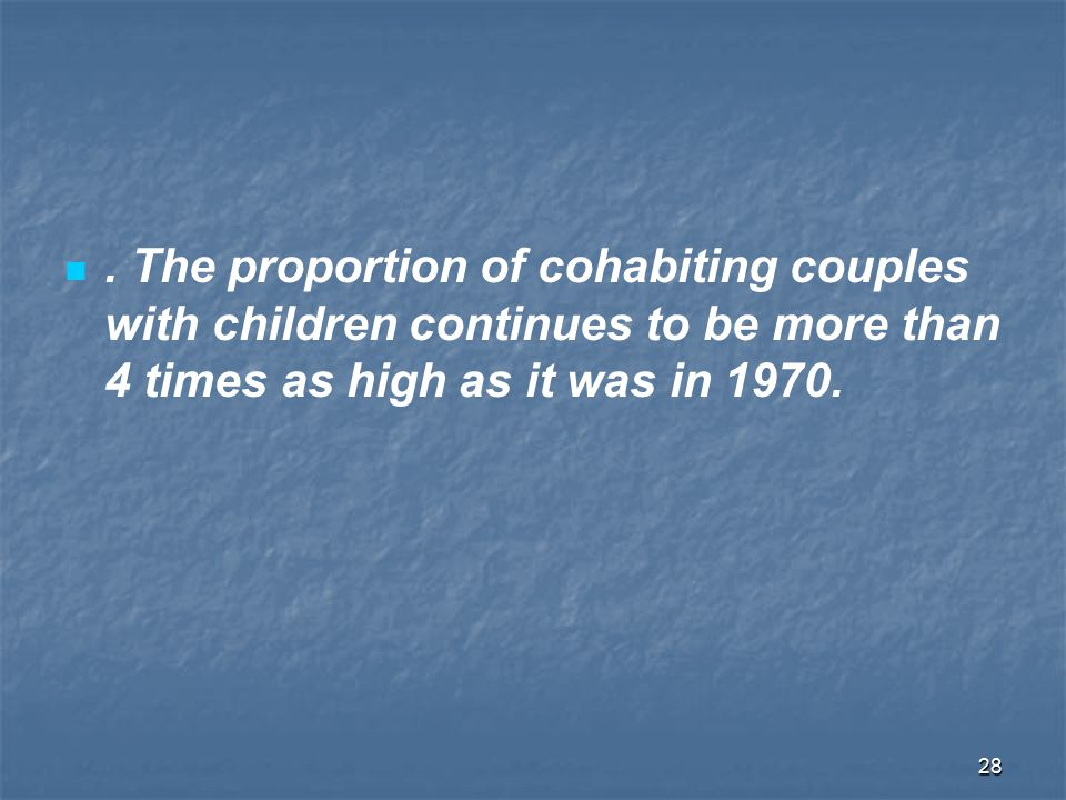 . The proportion of cohabiting couples with children continues to be more than 4 times as high as it was in 1970.