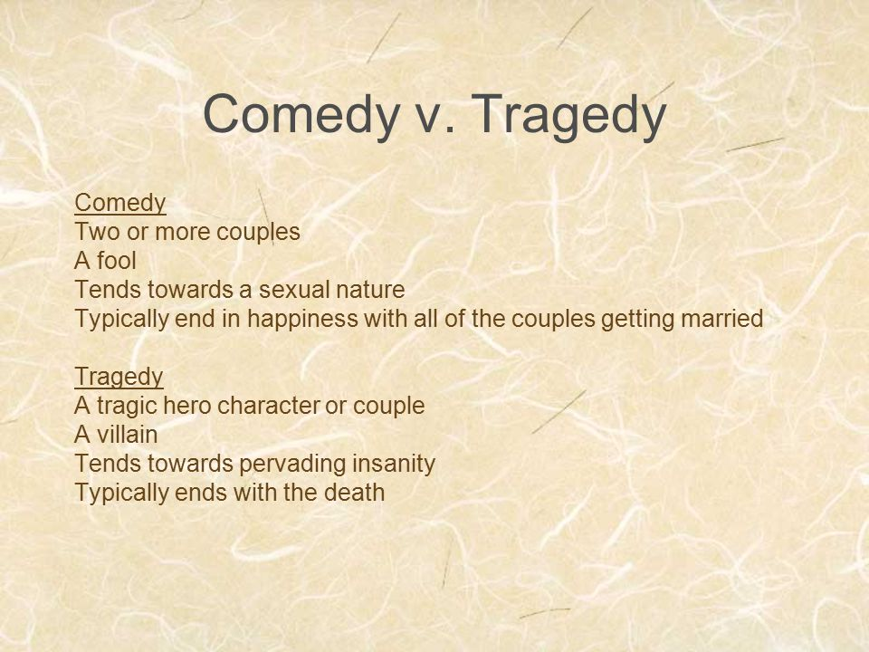 Comedy v. Tragedy Comedy Two or more couples A fool