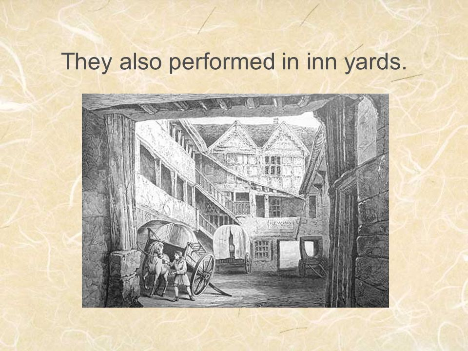 They also performed in inn yards.
