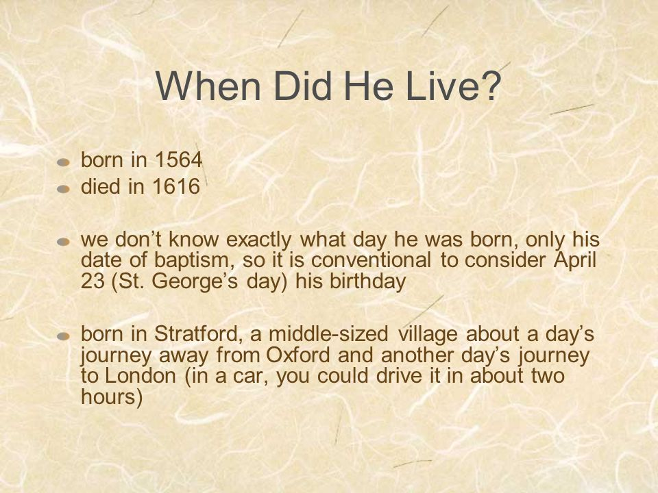 When Did He Live born in 1564 died in 1616