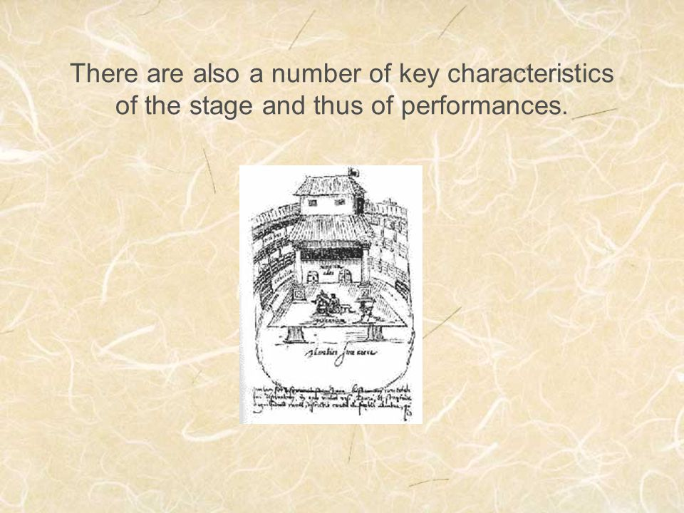 There are also a number of key characteristics of the stage and thus of performances.