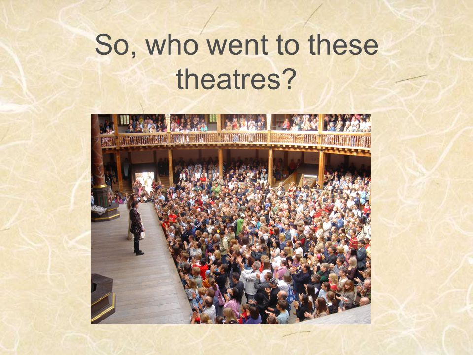 So, who went to these theatres