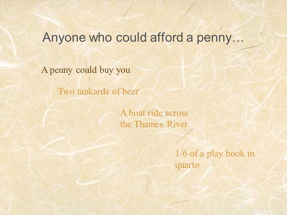 Anyone who could afford a penny…