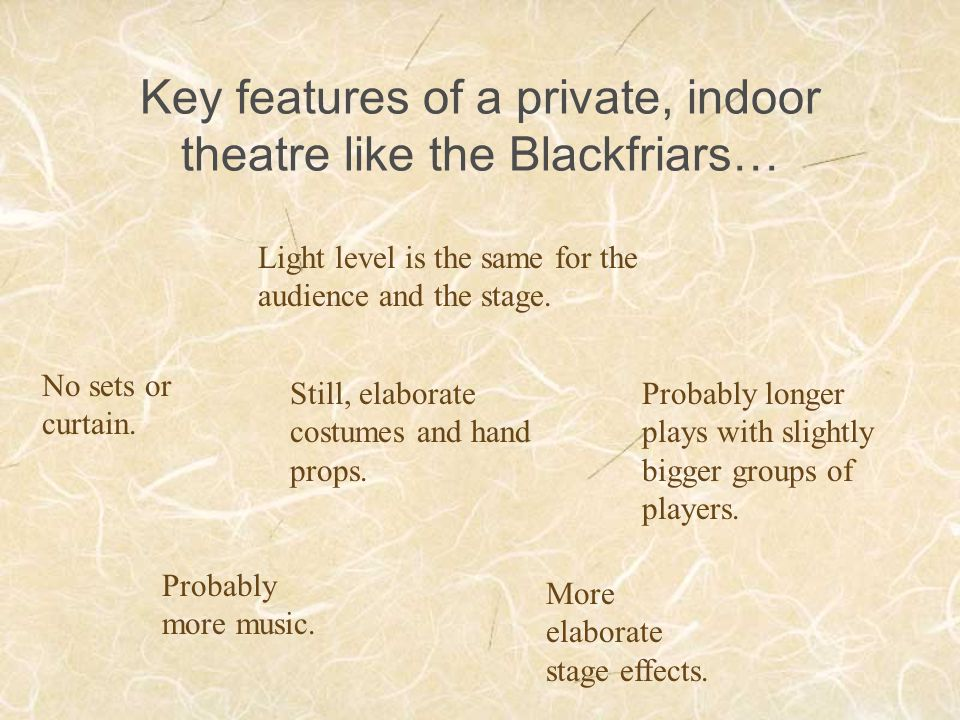 Key features of a private, indoor theatre like the Blackfriars…