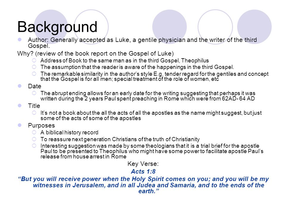 Background Author: Generally accepted as Luke, a gentile physician and the writer of the third Gospel.
