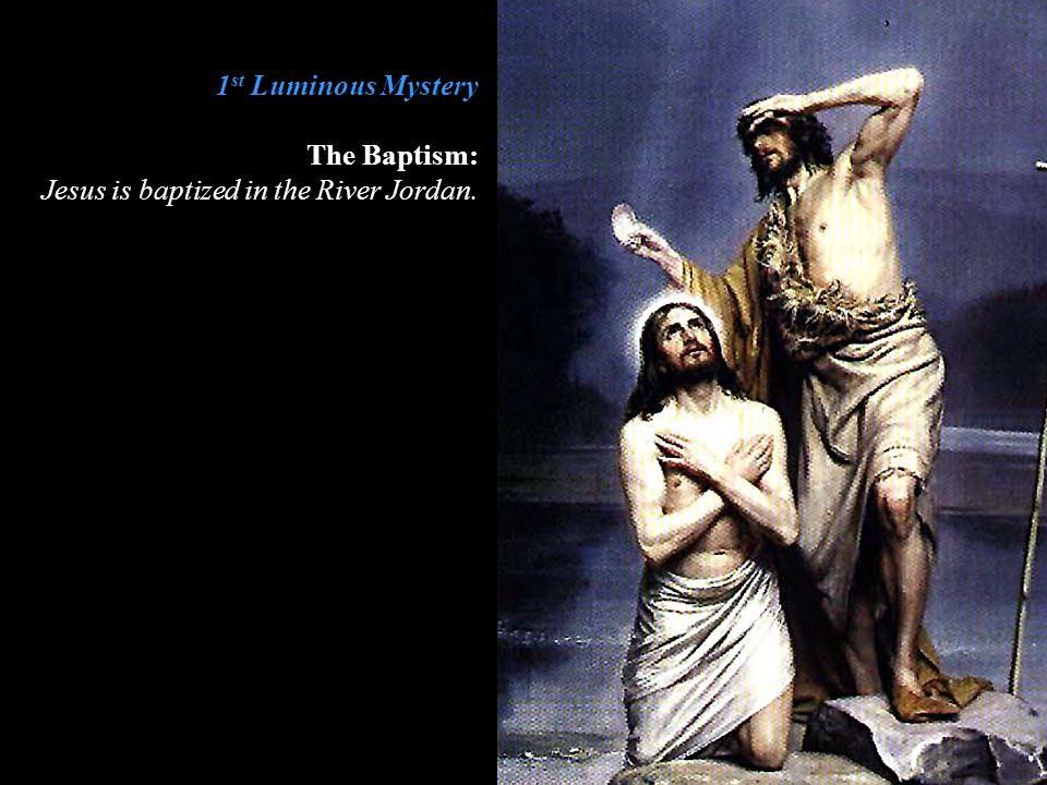 1st Luminous Mystery The Baptism: Jesus is baptized in the River Jordan.