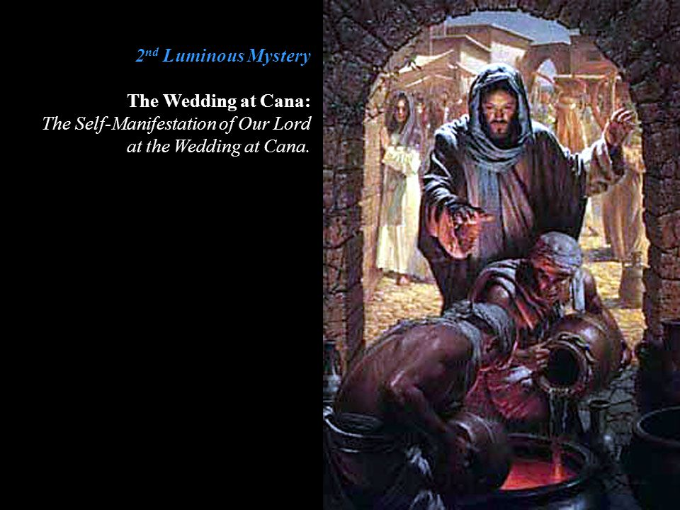 2nd Luminous Mystery The Wedding at Cana: The Self-Manifestation of Our Lord.