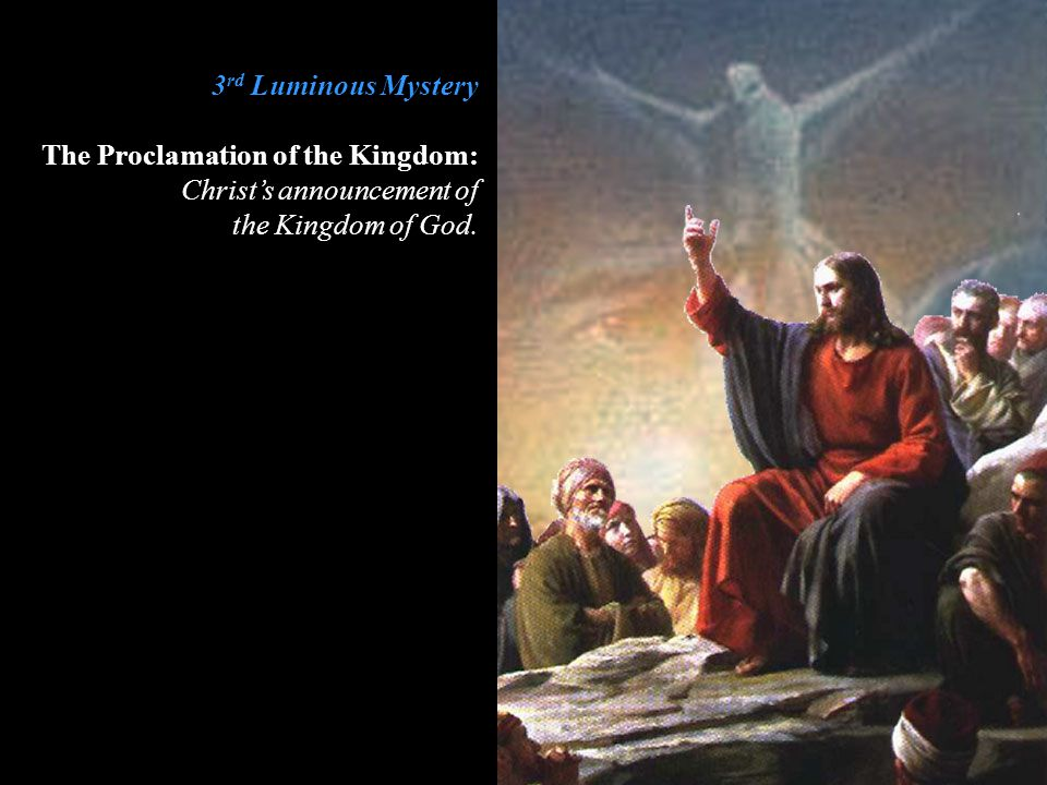 3rd Luminous Mystery The Proclamation of the Kingdom: Christ's announcement of the Kingdom of God.