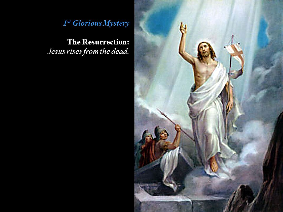 1st Glorious Mystery The Resurrection: Jesus rises from the dead.