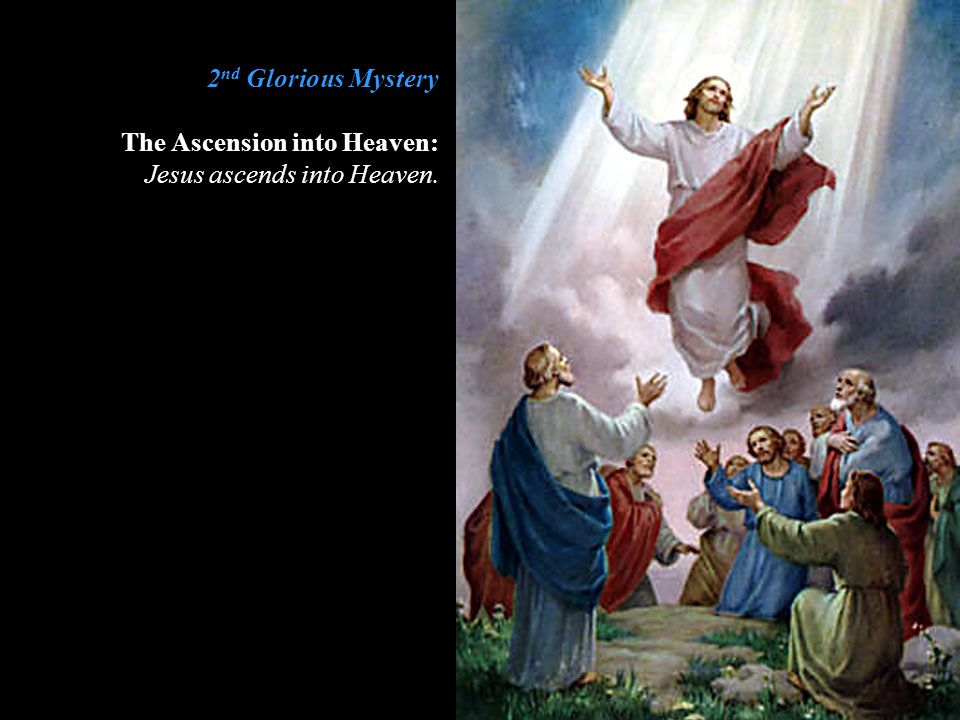2nd Glorious Mystery The Ascension into Heaven: Jesus ascends into Heaven.