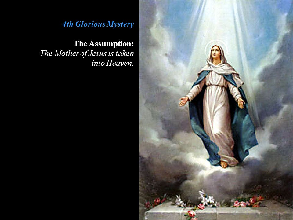 4th Glorious Mystery The Assumption: The Mother of Jesus is taken into Heaven.