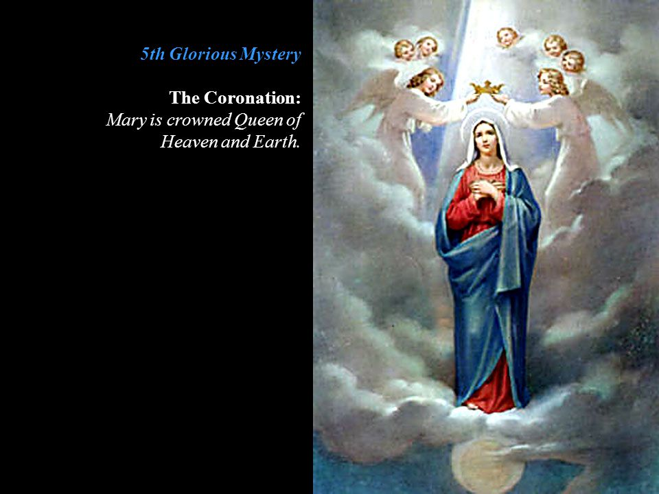 5th Glorious Mystery The Coronation: Mary is crowned Queen of Heaven and Earth.