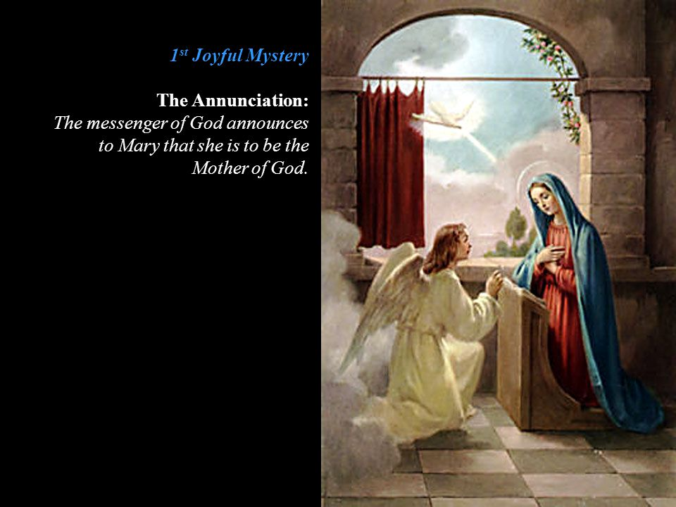 1st Joyful Mystery The Annunciation: The messenger of God announces. to Mary that she is to be the.