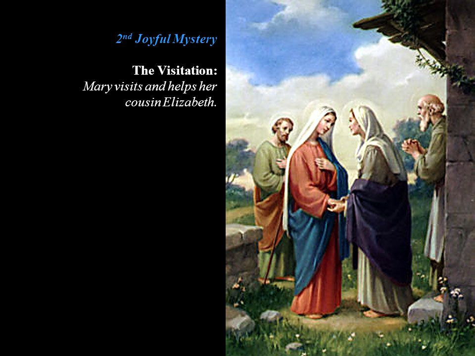 2nd Joyful Mystery The Visitation: Mary visits and helps her cousin Elizabeth.