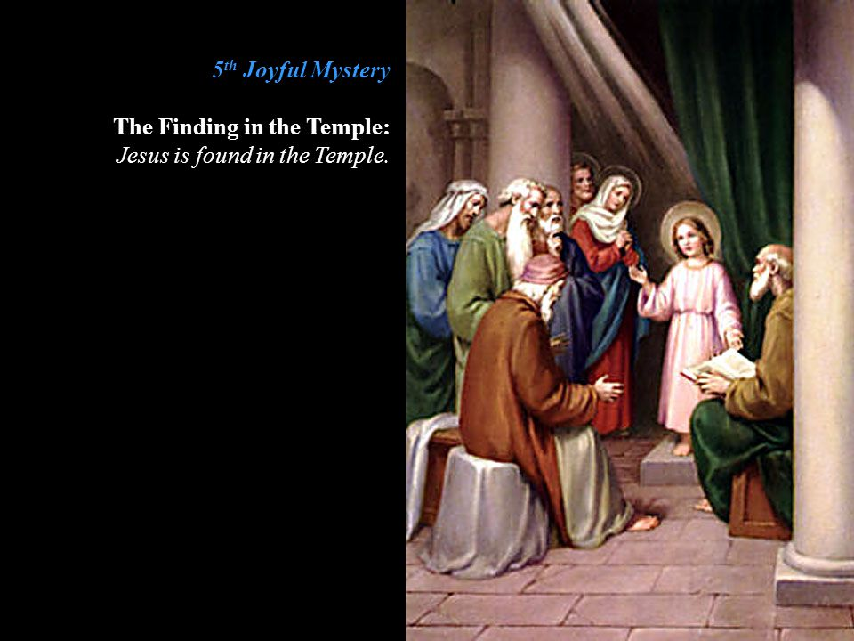 5th Joyful Mystery The Finding in the Temple: Jesus is found in the Temple.