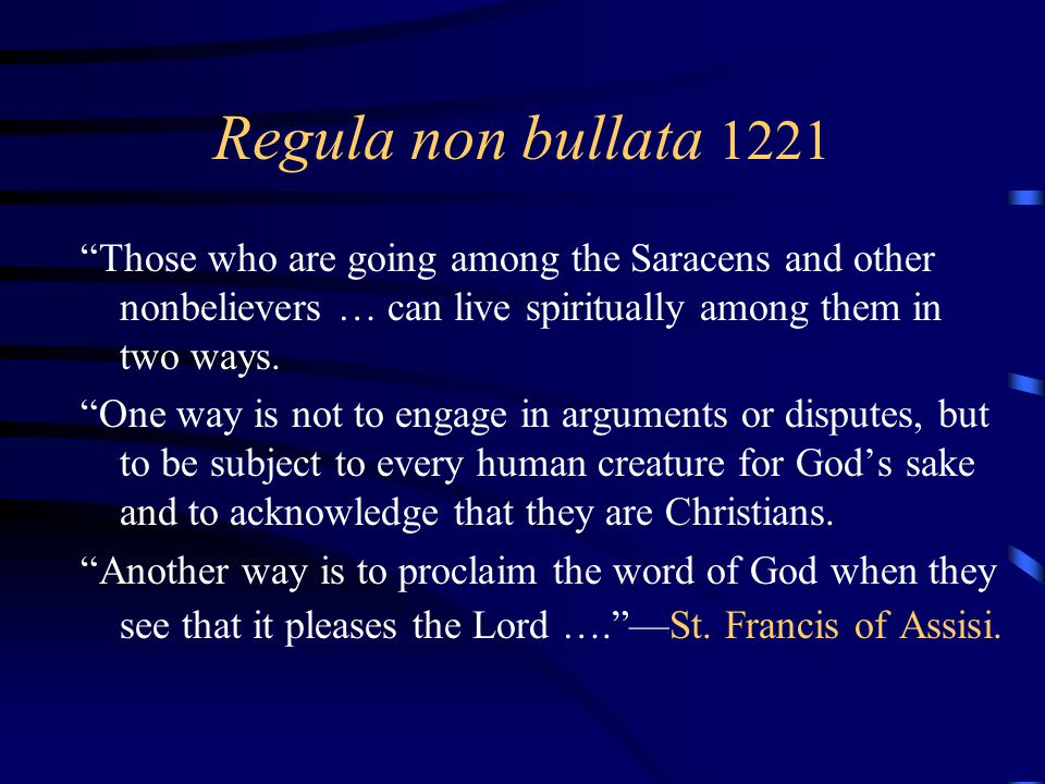 4/12/2017 Regula non bullata 1221. Those who are going among the Saracens and other nonbelievers … can live spiritually among them in two ways.