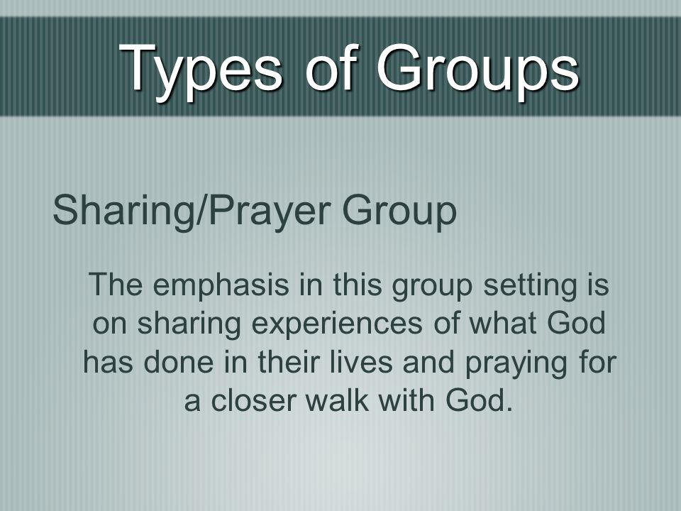 Types of Groups Sharing/Prayer Group
