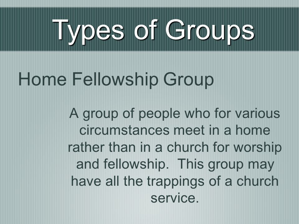 Types of Groups Home Fellowship Group