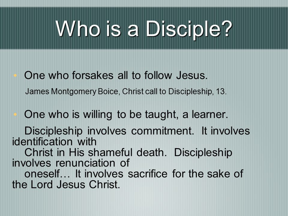 Who is a Disciple One who forsakes all to follow Jesus.