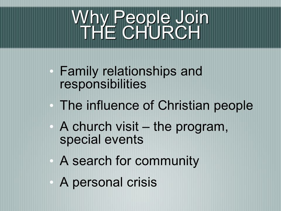Why People Join THE CHURCH Family relationships and responsibilities
