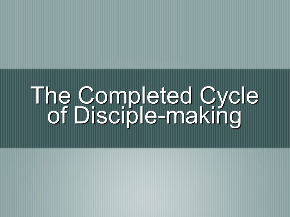 The Completed Cycle of Disciple-making