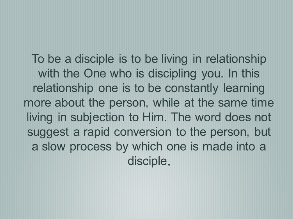 To be a disciple is to be living in relationship with the One who is discipling you.