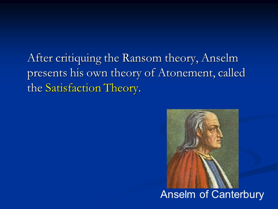 After critiquing the Ransom theory, Anselm presents his own theory of Atonement, called the Satisfaction Theory.