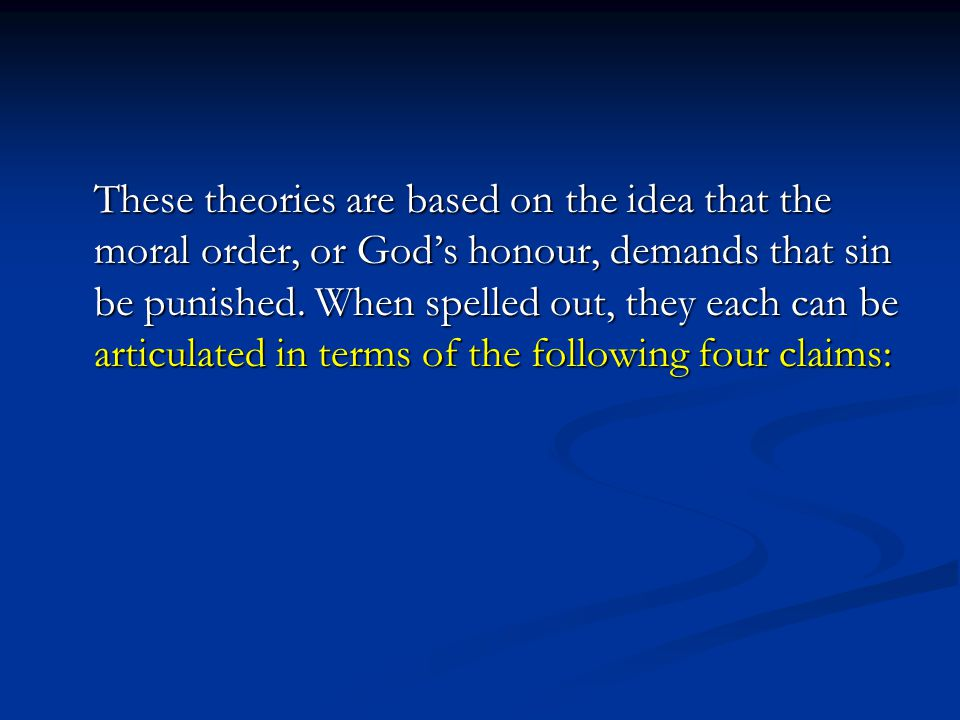 These theories are based on the idea that the moral order, or God's honour, demands that sin be punished.