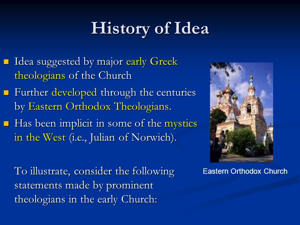 History of Idea Idea suggested by major early Greek theologians of the Church.