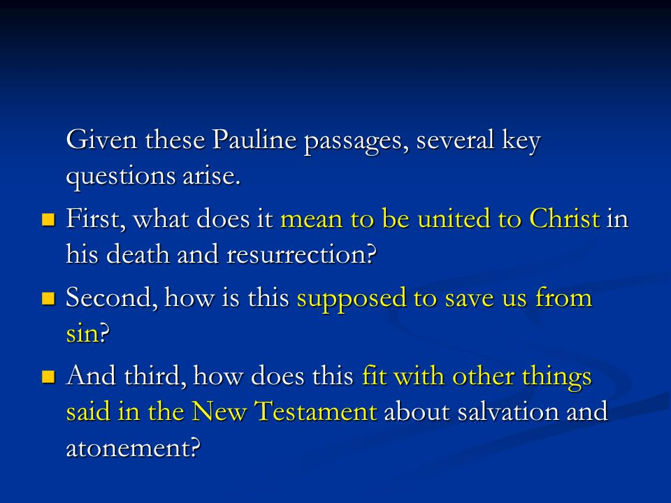 Given these Pauline passages, several key questions arise.