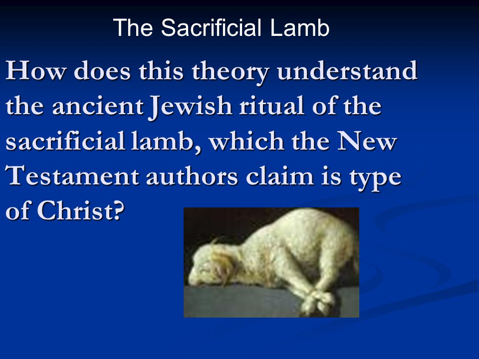 How does this theory understand the ancient Jewish ritual of the sacrificial lamb, which the New Testament authors claim is type of Christ